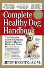 The Complete Healthy Dog Handbook: The Definitive Guide to Keeping Your Pet Happy, Healthy & Active by Betsy Brevitz (Paperback, 2009)