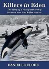 Killers in Eden: The Story of a Rare Partnership Between Men and Killer Whales by Danielle Clode (Paperback, 2011)
