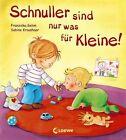 Schnuller sind nur was für Kleine! von Franziska Gehm (2011, Gebundene Ausgabe)