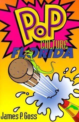 Pop Culture Florida by Goss, James P