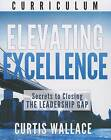 Elevating Excellence: Secrets to Closing the Leadership Gap by Curtis Wallace (Mixed media product, 2013)