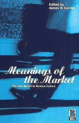 1 of 1 - Meanings of the Market: The Free Market In Western Culture (Explorations in Anth