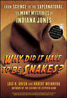 Why Did it Have to be Snakes?: From Science to the Supernatural, the Many Mysteries of Indiana Jones by Lois H. Gresh, Robert Weinberg (Paperback, 2008)