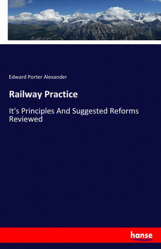 Railway Practice: It's Principles And Suggested Reforms Reviewed.