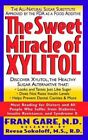 The Sweet Miracle of Xylitol: The All-Natural Sugar Substitute Approved by the Fda as a Food Additive by Fran Gare (Paperback, 2002)