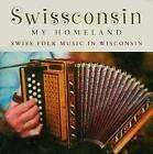 Swissconsin, My Homeland: Swiss Folk Music in Wisconsin by University of Wisconsin Press (CD-Audio, 2004)