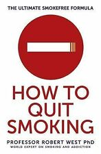 How To Quit Smoking: The Ultimate SmokeFree Formula, West, Professor Robert, New