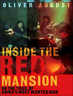 Inside the Red Mansion: On the Trail of China's Most Wanted Man by Oliver August (CD-Audio, 2007)