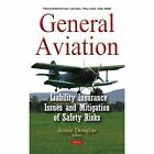 General Aviation: Liability Insurance Issues & Mitigation of Safety Risks by Nova Science Publishers Inc (Hardback, 2016)