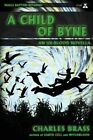 A Child of Byne by Charles Brass (Paperback, 2013)