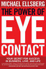 The Power of Eye Contact: Your Secret for Success in Business, Love, and Life by Michael Ellsberg (Paperback, 2010)