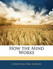 How the Mind Works by Christian D Larson (Paperback / softback, 2009)