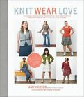 Knit Wear Love: Foolproof Instructions for Knitting Your Best-Fitting Sweaters Ever in the Styles You Love to Wear by Amy Herzog (Paperback, 2015)