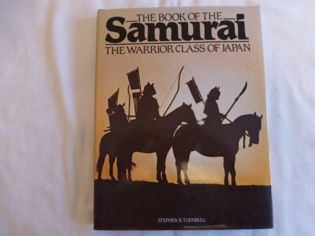 THE BOOK OF THE SAMURAI THE WARRIOR CLASS OF JAPAN STEPHEN R. TURNBALL