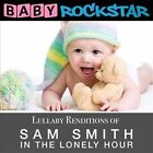 Lullaby Renditions of Sam Smith: In the Lonely Hour by Baby Rockstar (CD, Dec-2014, Helisek Music Publishing)