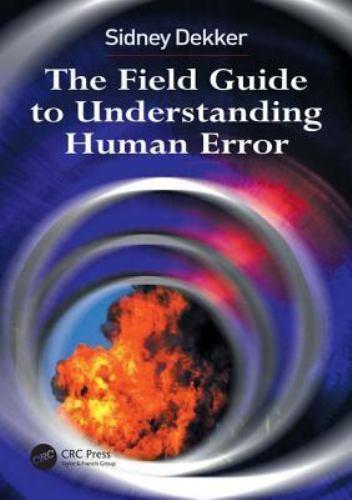 The Field Guide to Understanding Human Error by Dekker, Sidney