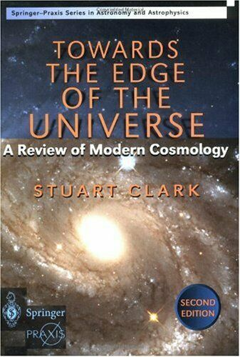 Towards the Edge of the Universe : A Review of Modern Cosmology by Clark, Stuart