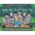 Seriously, You Have to Eat by Adam Mansbach (Hardback, 2015)