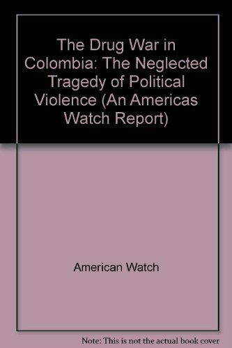 The  Drug War  in Colombia  The Neglected Tragedy of Political Violen
