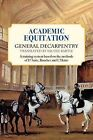 Academic Equitation: A Training System Based on the Methods of D'Aure, Baucher and L'Hotte by General Decarpentry (Paperback / softback, 2012)