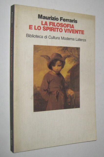 Maurizio Ferraris LA FILOSOFIA E LO SPIRITO VIVENTE Laterza 1991