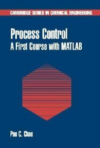 Details about Process Control : A First Course with MATLAB by Chau, Pao C