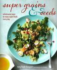 Super Grains and Seeds von Amy Ruth Finegold (2014, Gebundene Ausgabe)