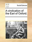 A Vindication of the Earl of Oxford. by Multiple Contributors (Paperback / softback, 2010)