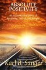 Absolute Positivity: An Inspirational Story of Positivity, Prayer, and People by Karl B Sanger (Paperback / softback, 2013)