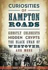 Curiosities of Hampton Roads:: Ghostly Colonists, Hidden Crypts, the Black Swan of Westover and More by Tamy Kay Thompson (Paperback / softback, 2015)