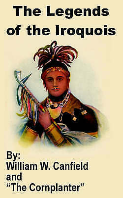 Legends of the Iroquois, Paperback by Canfield, William W., Brand New, Free P...