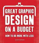 Great Graphic Design on a Budget: How to Do More with Less by Scott Witham (Paperback / softback, 2010)