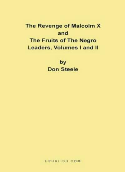 The Revenge of Malcolm X: The Fruits of the Neg, Steele, Don,,