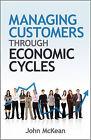 Managing Customers Through Economic Cycles by John McKean (Hardback, 2010)