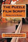 The Puzzle Film Script: Roslyn's Rush by Thomas Lee Howell, Jan Van Der Vliet (Paperback / softback, 2013)