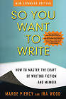 So You Want to Write: How to Master the Craft of Writing Fiction and Memoir by Professor Marge Piercy, Ira Wood (Paperback / softback, 2005)
