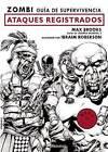 Zombi. Guaa de Supervivencia: Ataques Registrados / The Zombie Survival Guide: Recorded Attacks by Max Brooks (Paperback / softback, 2016)