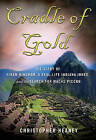 Cradle of Gold: The Story of Hiram Bingham, a Real-life Indiana Jones, and the Search for Machu Picchu by Christopher Heaney (Paperback, 2011)