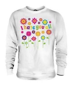 I-Hate-You-All-Hippie-Fleurs-Unisexe-Pull-Cadeau-Humour-Colore