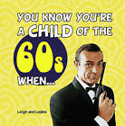You Know You're a Child of the 60s When... by Mark Leigh, Mike Lepine (Hardback, 2011)