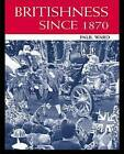 Britishness Since 1870 by Paul Ward (Paperback, 2004)