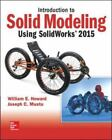 Introduction to Solid Modeling Using SolidWorks 2015 by Joseph Musto and William E. Howard (2015, Paperback)