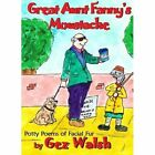 Great Aunt Fanny's Moustache: Potty Poems of Facial Fur by Gez Walsh (Paperback, 2014)