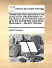 General View of the Agriculture of the County of Fife: With Observations on the Means of Its Improvement: Drawn Up for the Consideration of the Board of Agriculture ... by John Thomson, ... by John Thomson (Paperback / softback, 2010)