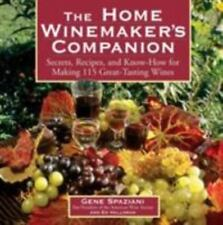 The Home Winemaker's Companion : Secrets, Recipes and Know-How for Making 115 Great-Tasting Wines by Gene Spaziani and Ed Halloran (2000, Paperback)