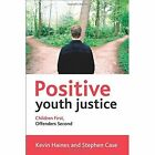 Positive youth justice: Children first, offenders second by Kevin Haines, Stephen Case (Paperback, 2015)