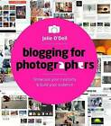 Blogging for Photographers: Showcase Your Creativity & Build Your Audience by Jolie Anne O'Dell (Paperback, 2013)