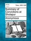 Summary of Convictions at Sholapur by Anonymous (Paperback / softback, 2012)