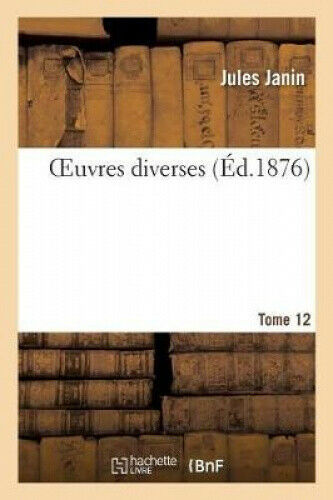 Oeuvres Diverses. Tome 12 (Litterature) [French] by Janin, Jules Gabriel.