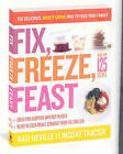 Fix, Freeze, Feast: The Delicious, Money-Saving Way to Feed Your Family by Lindsay Tkacsik, Kati Neville (Paperback / softback, 2010)